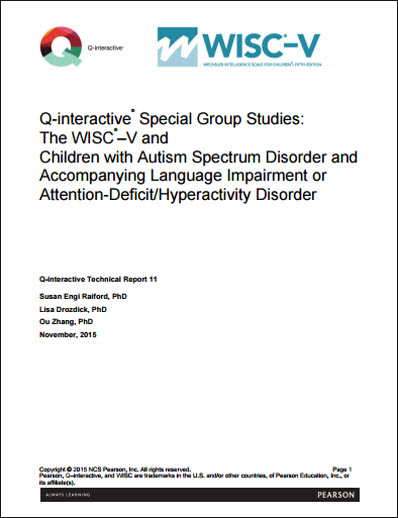 WISC–V: Q-interactive Special Group Studies: The WISC-V and Children with Autism Spectrum Disorder and Accompanying Language Impairment or Attention Deficit/Hyperactivity Disorder